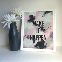 Make it Happen inspirational quote 8.5 x 11 inch art print for baby nursery, dorm room, or home decor
