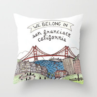 We Belong in San Francisco Throw Pillow by Brooke Weeber | Society6