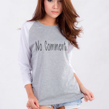 No comment quote Shirt for Teen Teenage Girls Teenager Blogger Tumblr Instagram Clothes Fashion Shirt Girlfriends Christmas Gifts