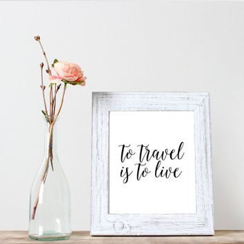 travel quote poster to travel is to live home decor wall decor modern typography