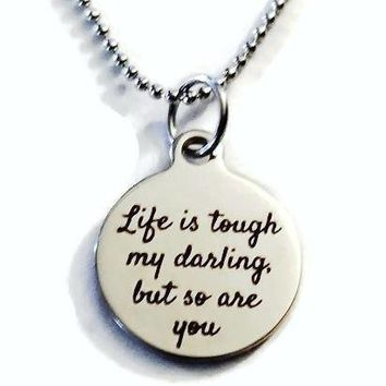 Life Is Tough My Darling But So Are You Necklace