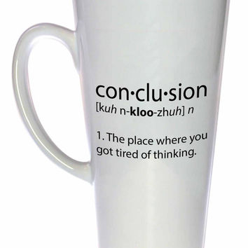 Conclusion-the lace where you got tired of thinking - funny coffee or tea mug.