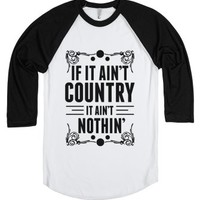 If it Ain't Country, It Ain't Nothin.-Unisex White/Black T-Shirt