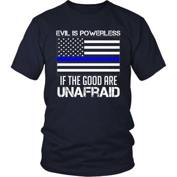 Evil Is Powerless If The Good Are Unafraid (Police)