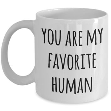 Valentines Day Mug Boyfriend Gifts Girlfriend Gift Idea You Are My Favorite Human Coffee Cup