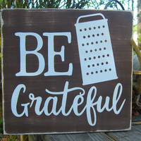 Be Grateful Wooden Sign,Kitchen Sign,Kitchen Decor,Cooking Gifts,Kitchen Home Decor,Housewarming Gift,Gifts under 50,Kitchen Art,Restaurants