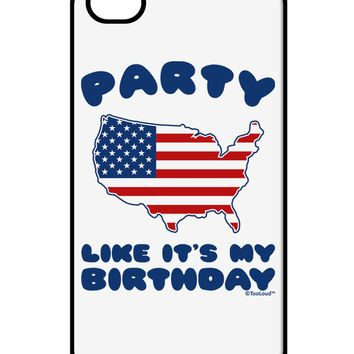 Party Like It's My Birthday - 4th of July iPhone 4 / 4S Case by TooLoud