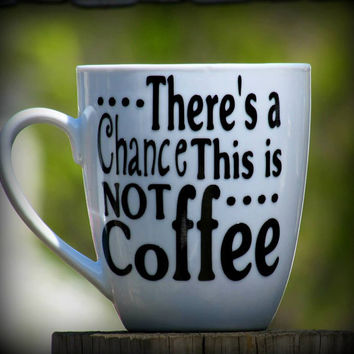There's a chance this is not coffee, Wine mug - Personalized Coffee Mug