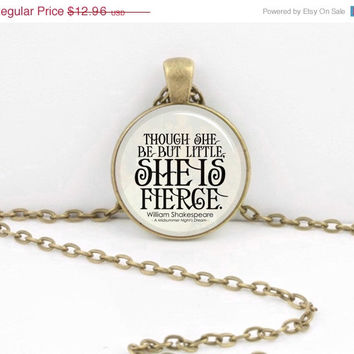ON SALE Though She be but Little she is Fierce Shakespeare  Pendant Necklace or Key Ring