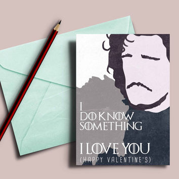 """Game of Thrones valentine's card, Jon Snow """"I do know something, I love you"""""""