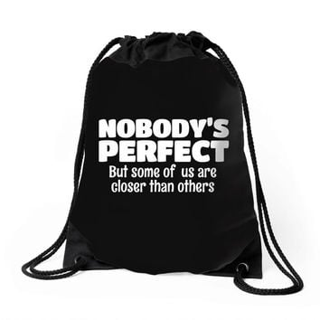 Nobody's Perfect But Some Of Us Are Closer Than... Drawstring Bags