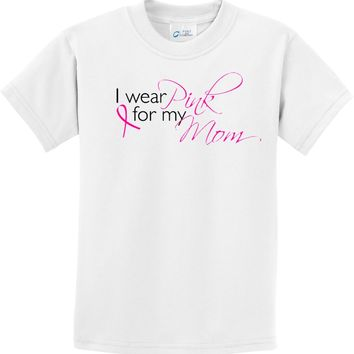 Kids Breast Cancer T-shirt I Wear Pink for my Mom