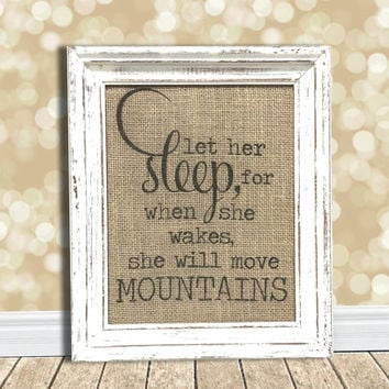 Let Her Sleep For When She Wakes She Will Move Mountains - Burlap Art Print - Nursery - Baby Shower - Baby Girl