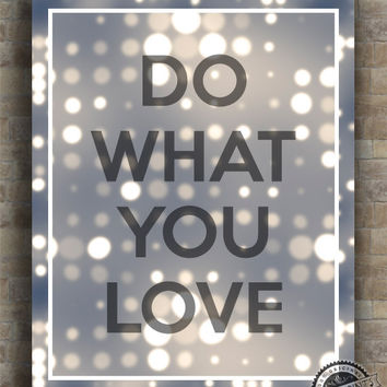 Inspirational Quotes, Do What You Love, inspiring quotes, typography, poem, poster, wall art, home decor, wall decor, 8x10, 11x14, 16x20