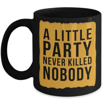A Little Party Never Killed Nobody Mug