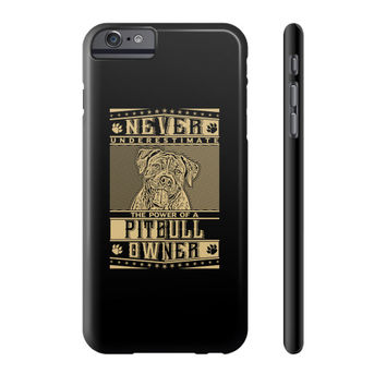 Never underestimate the power of a Pitbull Owner Phone Case