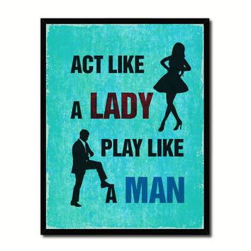 Act Like A Lady Play Like A Man Funny Typo Sign 17004 Picture Frame Gifts Home Decor Wall Art Canvas Print