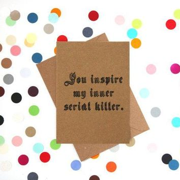 You Inspire My Inner Serial Killer Funny Anniversary Card Valentines Day Card Love Card FREE SHIPPING