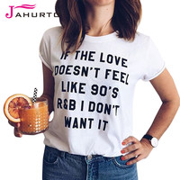 White T Shirt Women Summer 2016 If The Love Doesn't Feel Like 90's I Don't Want It Printed Funny Graphic Tees Women T-Shirt