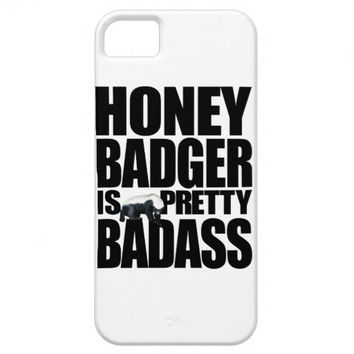 Honey Badger Is Pretty Badass iPhone 5 Case from Zazzle.com