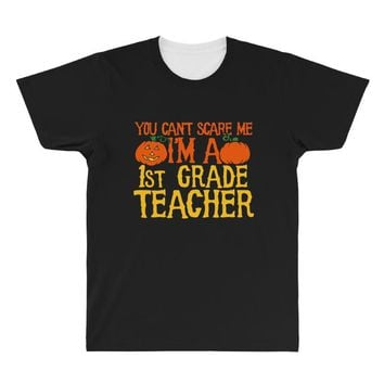 you can't scare me i'm a 1st grade teach All Over Men's T-shirt
