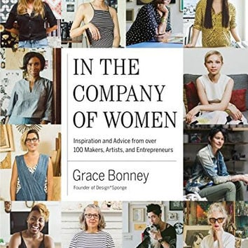 "In the Company of Women: Inspiration and Advice from over 100 Makers, Artists, and Entrepreneurs by Grace Bonney - Plus Free ""Read Feminist Books"" Pen"