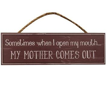 Sometimes When I Open My Mouth My Mother Comes Out Sign