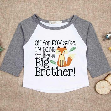 Oh For Fox Sake. I'm Going To Be A Big Brother Baby Kid Child Toddler Newborn Shirt