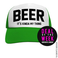 Beer - It's Kinda My Thing - St. Patricks Day - Green Trucker Hat