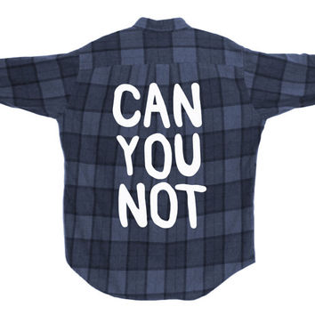 can you not - Vintage Flannel Plaid Shirt | Funny, Millennial Gift, Screen Printed, Sassy, Sarcastic  (Colors vary, All Sizes Available!)