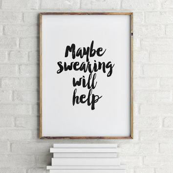 "PRINTABLE Art""Maybe Swearing Will Help,Inspirational Art,Best Words,Word Art,Watercolor Word,Typography,Office Decor,Funny Poster,Instant"