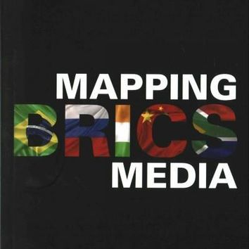 Mapping BRICS Media (Internationalizing Media Studies): Mapping Brics Media (Internationalizing Media Studies)