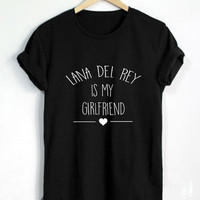 Lana Del Rey Shirt Lana Del Rey Is My Girlfriend Tshirt Unisex Size - RT118
