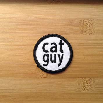 "Cat Guy Patch - Iron or Sew On - 2"" - Embroidered Circle Appliqué - Black White - Funny Crazy Phrase Hat Bag Accessory - Handmade USA"