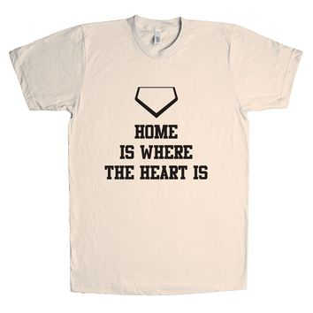 Home Is Where The Heart Is Unisex T Shirt