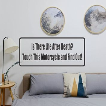 Is There Life After Death? Touch This Motorcycle And Find Out! Vinyl Wall Decal - Removable