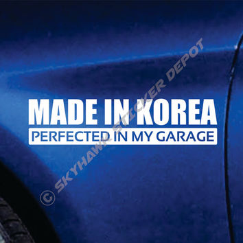 Made In Korea Perfected In My Garage  Die Cut Bumper Sticker Vinyl Decal KDM Decal Korean Car Decal Sticker For Kia Hyundai Genesis