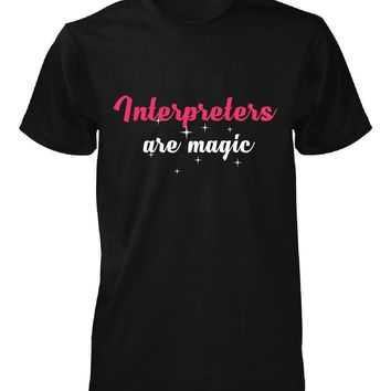 Interpreters Are Magic. Awesome Gift - Unisex Tshirt