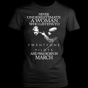 Never Underestimate A Woman Who Listens To Twenty One Pilots And Was Born In March T-shirt