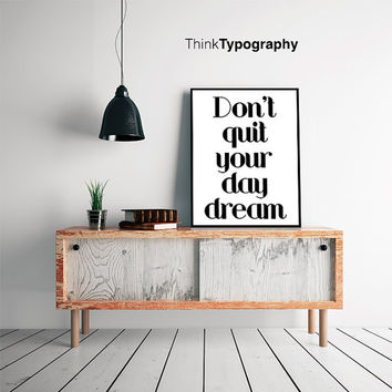 Motivational Art Don't Quit Your Day Dream, Inspirational poster, typography art, wall decor, mottos, graphic design, happy words, giclee