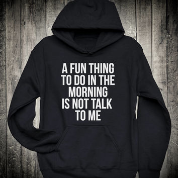A Fun Thing To Do In The Morning Is Not Talk To Me Sarcastic Slogan Hoodie Funny Sarcasm Sweatshirt Tired Nap Lazy Sleep Clothing