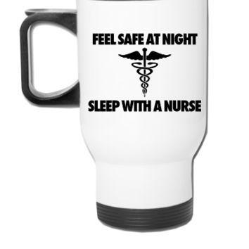 Feel Safe At Night Sleep With A Nurse - Travel Mug