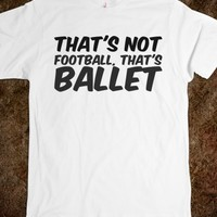 THAT'S NOT FOOTBALL, THAT'S BALLET
