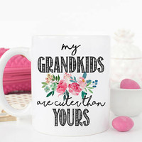 My Grandkids are cuter than yours, Grandma Mug, Grandma Gift, Gift for Grandma, Best Grandma Ever, Funny Grandma Mug, Mothers Day Mug