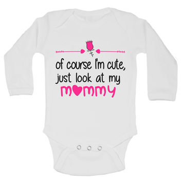 Of Course I'm Cute, Just Look At My Mommy Funny Kids Onesuit - B157