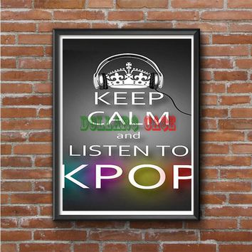 Keep Calm And Listen to Kpop Photo Poster