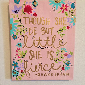 Though she be but little she is fierce... Quote Painting