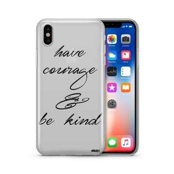 Have Courage and Be Kind - Clear TPU Case Cover Phone Case