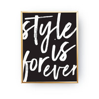 Style Is Forever Print, Quote Poster, Typography Print, Fashion Girl Poster, Black Background, Stylish Wall Decor, Fashion Chic Print, Glam