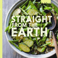 Straight from the Earth: Irresistible Vegan Recipes for Everyone